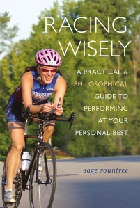 Racing Wisely: A Pracitical & Philosophical Guide to Performing at Your Personal Best by Sage Rountree