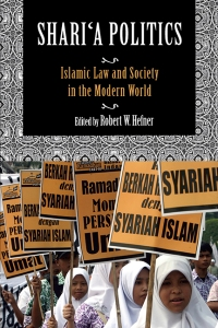 Shari'a Politics: Islamic Law and Society in the Modern World, edited by Robert W. Hefner