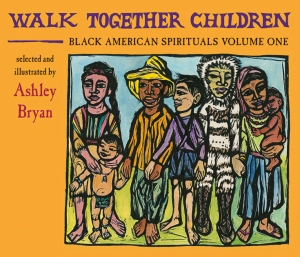 Walk Together Children: Black American Spirituals, Volume One, selected and illustrated by Ashley Bryan