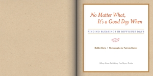 No Matter What, It's a Good Day When: Finding Blessings in Difficult Days by Robbi Cary