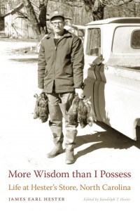 More Wisdom than I Possess: Life at Hester's Store, North Carolina by James Earl Hester, edited by Randolph T. Hester