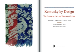 Kentucky by Design: The Decorative Arts and American Culture by Erika Doss, Jerrold Hirsch, and Jean M. Burks, edited by Andrew Kelly