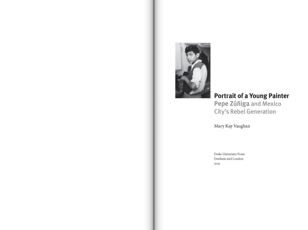 Portrait of a Young Painter: Pepe Zuniga and Mexico City's Rebel Generation by Mary Kay Vaughan