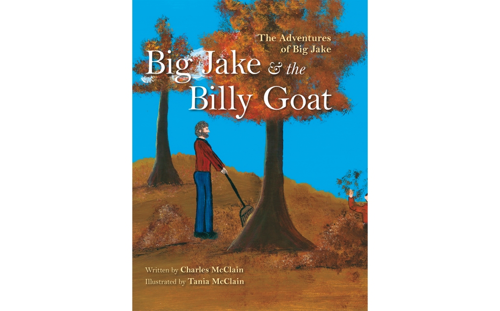 Big Jake and the Billy Goat: The Adventures of Big Jake, written by Charles McClain, illustrated by Tania McClain