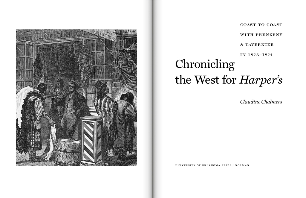 Chronicling the West for Harper's: Coast to Coast with Frenzeny & Tavernier in 1873-1874 by Claudine Chalmers