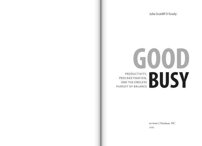 Good Busy: Productivity, Procrastination, and the Endless Pursuit of Balance by Julia Scatliff O'Grady