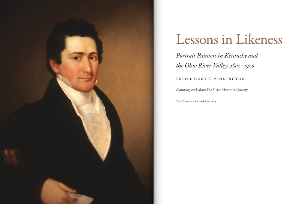 Lessons in Likeness: Portrait Painters in Kentucky and the Ohio River Valley, 1802–1920 by Estill Curtis Pennington