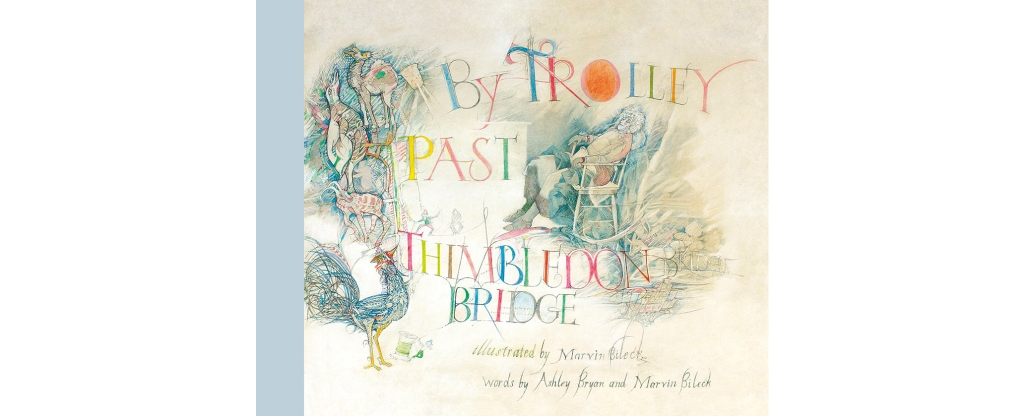 By Trolley Past Thimbledon Bridge, illustrated by Marvin Bileck, words by Ashley Bryan and Marvin Bileck